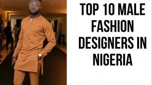 'Top 10 male fashion designers in Nigeria 2019'