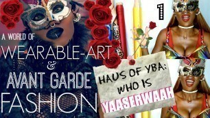 'A World of WEARABLE ART and AVANT GARDE Fashion - Haus of YBA : Who is YaaSerwaah ?! Part- 1 of 4'