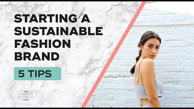 Starting a Sustainable Fashion Brand; 5 Tips for Success