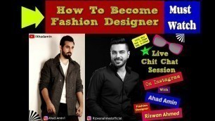 'How To Become a Fashion Designer Tips & Tricks For Beginner\'s|Rizwan Ahmed| Live Chit Chat|Ahad Amin'