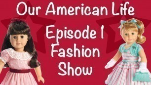 AMERICAN GIRL DOLL SERIES Our American Life Ep 1 Fashion Show Play Dress Up With SAMANTHA MARYELLEN