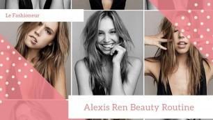 BEAUTY ROUTINE - Alexis Ren