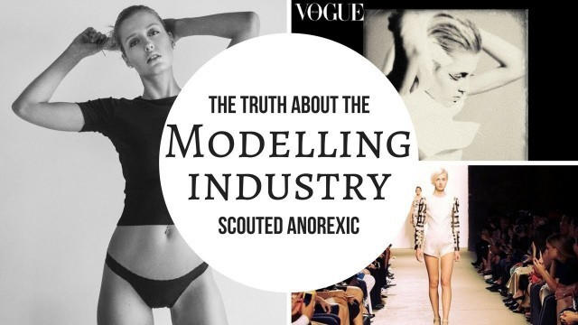 SCOUTED ANOREXIC || PROS AND CONS OF THE MODELLING INDUSTRY