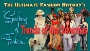 'SPEAKING of FASHION: Trends of the Seventies'