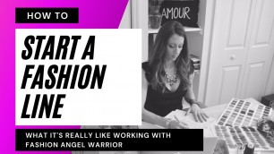 'How to Start a Fashion Line- What it\'s REALLY like Working with Fashion Angel Warrior'