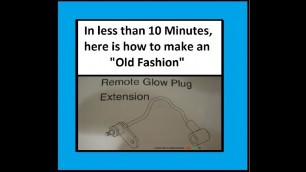 'Fast, Old Fashion, Remote Glow Plug Extension!'