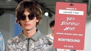 'Catwalk hair: 70\'s inspired hair at BODYBOUND for London Fashion Week Men\'s SS18'
