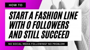 'How to Start a Fashion Line with 0 Followers, 0 Email Subscribers or Website Traffic & Still Succeed'