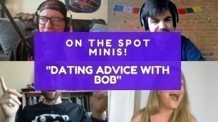 'On The Spot Mini (Episode 7) - Dating Advice With Bob'