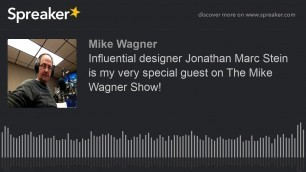 'Influential designer Jonathan Marc Stein is my very special guest on The Mike Wagner Show!'