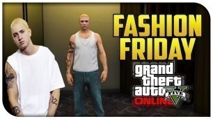 'GTA 5 Online - FASHION FRIDAY! (Eminem, German SWAT & The Little Kid) [GTA V Cool Outifts]'