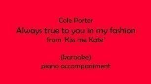 'Always true to you in my fashion,  piano accompaniment'