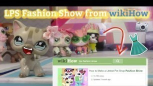'HOW TO MAKE A LPS FASHION SHOW ACCORDING TO WIKIHOW!'