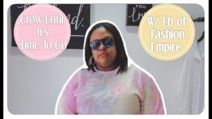 'Grow Until It\'s Time To Go! Interview w/ Eb of Fashion Empire'