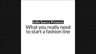 'What you really need to start a fashion line   Indie Source'