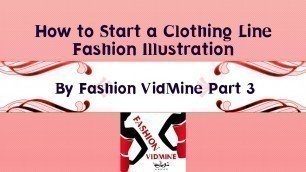 'How to Start a Clothing Line Fashion Illustration By Fashion VidMine Part 3'