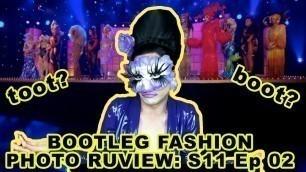 'BOOTLEG FASHION PHOTO RUVIEW of Season 11 Episode 2!'