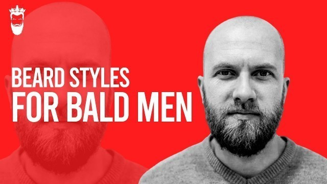 'TOP Beard Styles for Bald Men | In Accordance with the Face Shapes'