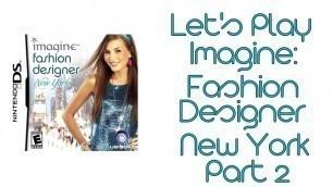 'Let\'s Play Imagine: Fashion Designer New York - Part 2'