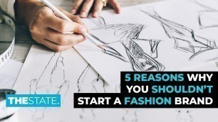 '5 Reasons Why You SHOULDN\'T Start a Fashion Brand | THE STATE'