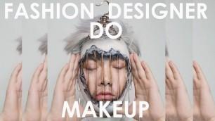 'How Fashion Designer do an Avantgarde MakeUp Look. 服装设计师如何画前卫妆  Chinese sub中文字幕'