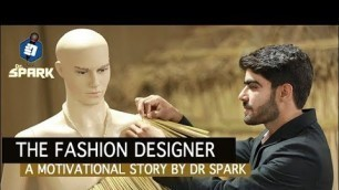 """Story -3 """"The Fashion Designer """" A motivational story by Dr spark 
