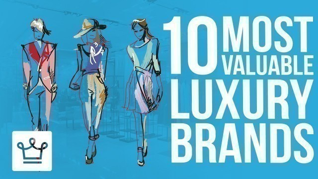 'Top 10 Most Valuable Luxury Brands'