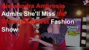 'Alessandra Ambrosio admits she\'ll miss the Victoria\'s Secret Fashion Show'