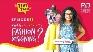 'Tiny Talks Episode 1: What is fashion designing ? by Rebanta Academy of Design.'