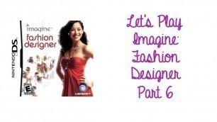 'Let\'s Play Imagine: Fashion Designer - Part 6'