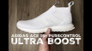 Adidas ACE 16+ Purecontrol Ultra Boost ˋTriple white´ | UNBOXING & ON FEET | fashion shoes | 17 | HD