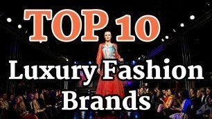 'Top 10 Luxury Clothing Brands | World\'s Top 10 Fashion Garment\'s Brands |'