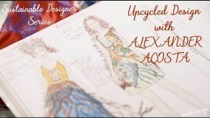 Sustainable Designers: Meet ALEXANDER ACOSTA and his Upcycled Garments!